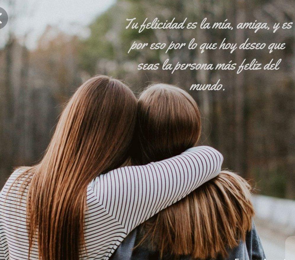 Tu felicidad es la mía, amiga te quiero