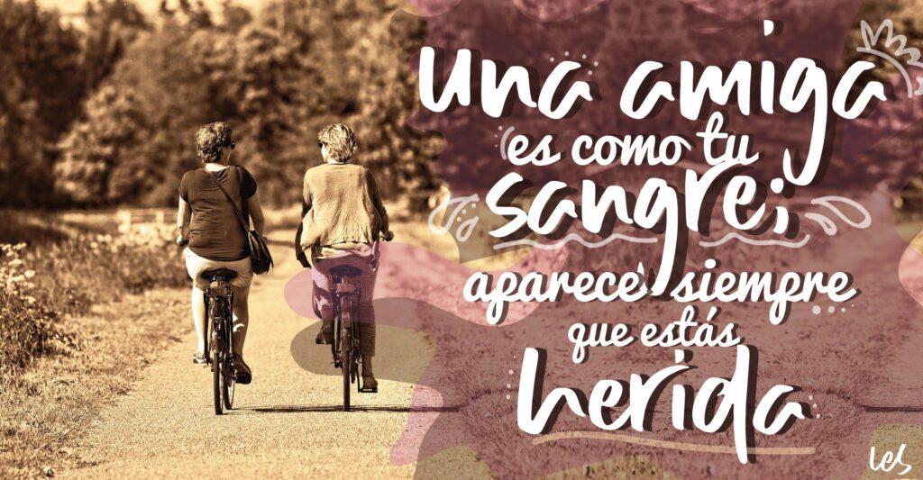 Una amiga es como tu sangre; aparece siempre que estás herida